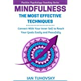 Mindfulness: The Most Effective Techniques: Connect With Your Inner Self To Reach Your Goals Easily and Peacefully (Positive Psychology Coaching Series) (Volume 11)