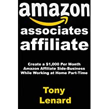 Amazon Associates Affiliate: Create a $1,000 Per Month Amazon Affiliate Side-Business While Working at Home Part-Time