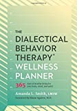 img - for The Dialectical Behavior Therapy Wellness Planner: 365 Days of Healthy Living for Your Body, Mind, and Spirit (The Borderline Personality Disorder Wellness Series) book / textbook / text book
