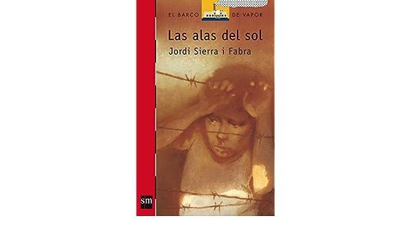 Amazon.com: Las Alas Del Sol/ Wings of the Sun (El Barco De Vapor) (Spanish Edition) (9788434842625): Jordi Sierra I Fabra: Books