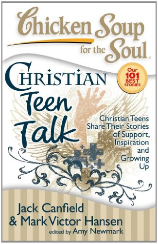 Chicken Soup for the Soul: Christian Teen Talk: Christian Teens Share Their Stories of Support, Inspiration and Growing Up (Dark Souls Best Level Up)