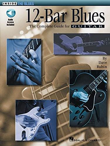 12-Bar Blues: The Complete Guide for Guitar Inside the Blues Series