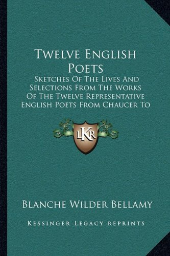 Download Twelve English Poets: Sketches Of The Lives And Selections From The Works Of The Twelve Representative English Poets From Chaucer To Tennyson (1899) PDF