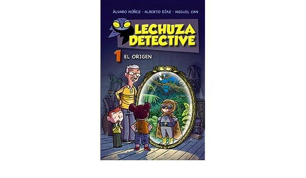 El origen (Lechuza Detective 1) (Spanish Edition): Miguel Can, Alberto Diaz, Alvaro Nunez: 9788467861181: Amazon.com: Books