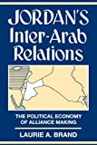Jordan's Inter-Arab Relations: The Political Economy of Alliance-Making (European Perspectives)