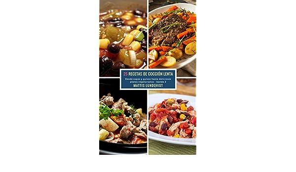 Amazon.com: 25 Recetas de Cocción Lenta - banda 2: Desde sopas y guisos hasta deliciosos platos vegetarianos (Spanish Edition) eBook: Mattis Lundqvist: ...