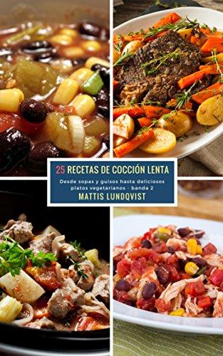 25 Recetas de Cocción Lenta - banda 2: Desde sopas y guisos hasta deliciosos platos