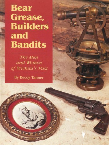 Bear Grease, Builders and Bandits: The Men and Women of Wichita's Past by Beccy Tanner - Wichita Mall