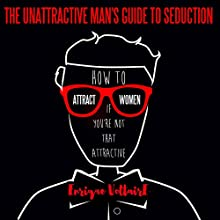 How to Attract Women If You're Not That Attractive: 10 Rules for Attracting Women If You're Not That Good-Looking Audiobook by Enrique Voltaire Narrated by Enrique Voltaire