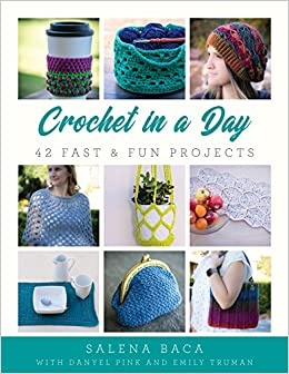 Crochet In A Day 42 Fast Fun Projects Salena Baca Danyel Pink