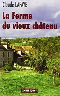 La ferme du vieux château par Claude Lafaye
