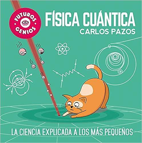 Futuros genios: Física cuántica / Future Geniuses. Quantum Physics (Spanish Edition): Carlos Pazos: 9788448851934: Amazon.com: Books