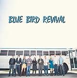 Blue Bird Revival by Blue Bird Revival (2013-06-05)