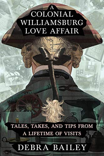 (A Colonial Williamsburg Love Affair: Tales, Takes, and Tips from a Lifetime of Visits)