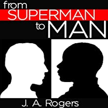 From Superman to Man Audiobook by J. A. Rogers Narrated by John Riddle