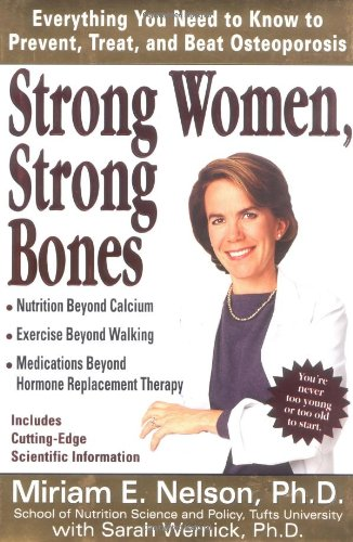 Strong Women, Strong Bones: Everything you Need to Know to Prevent, Treat, and Beat Osteoporosis