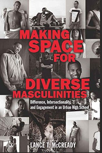 Making Space for Diverse Masculinities: Difference, Intersectionality, and Engagement in an Urban High School (Adolescen