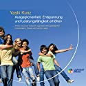 Ausgeglichenheit, Entspannung und Leistungsfähigkeit erhöhen Hörbuch von Yashi Kunz Gesprochen von: Yashi Kunz