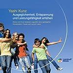 Ausgeglichenheit, Entspannung und Leistungsfähigkeit erhöhen | Yashi Kunz