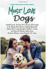 Must Love Dogs: Charity Anthology for Kali Forbach Paperback