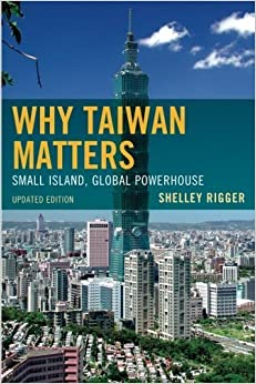 Why Taiwan Matters: Small Island, Global Powerhouse by Shelley Rigger (2013-10-09)