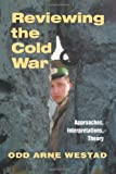 Reviewing the Cold War : Approaches, Interpretations, Theory, , 0714681202