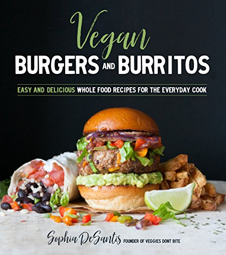 (Vegan Burgers & Burritos: Easy and Delicious Whole Food Recipes for the Everyday Cook)