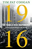 1916: One Hundred Years of Irish Independence: From the Easter Rising to the Present