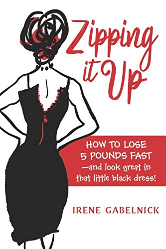 Black Little That Dress (Zipping It Up: How To Lose 5 Pounds Fast and Look Great In That Little Black Dress!)
