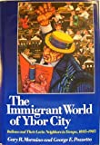 The Immigrant World of Ybor City : Italians and Their Latin Neighbors in Tampa, 1885-1985, Mormino, Gary R. and Pozzetta, George E., 0252013514