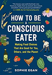 Book Cover: A Radically Practical Guide to Conscious Eating: Making Food Choices That Are Good for You, Others, and the Planet