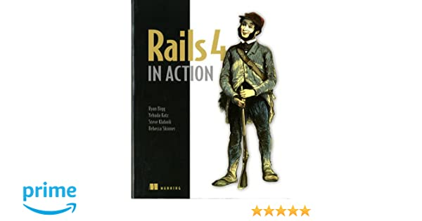 Rails 4 in action revised edition of rails 3 in action ryan bigg rails 4 in action revised edition of rails 3 in action ryan bigg yehuda katz steve klabnik rebecca skinner 9781617291098 amazon books fandeluxe Images