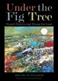 img - for Under the Fig Tree: Visual Prayers and Poems for Lent book / textbook / text book