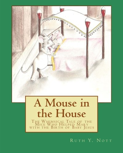 A Mouse in the House: A Whimsical Tale of the Mice Who Helped Mary with the Birth of Baby Jesus PDF