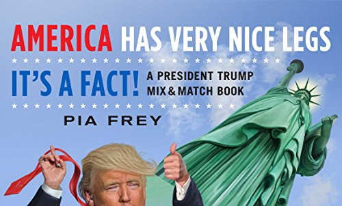 America Has Very Nice LegsIt's a Fact!: A President Trump Mix and Match Book
