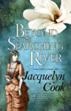Beyond the Searching River (The River Series Book 4)