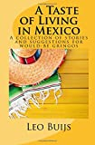 A Taste of Living in Mexico: A collection of stories and suggestions for would-be gringos (Living or Retiring in Mexico) (Volume 1)