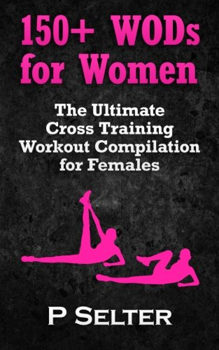 150-wods-for-women-the-ultimate-cross-training-workout-compilation-for-females
