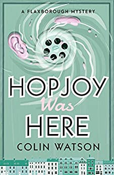 Hopjoy Was Here (A Flaxborough Mystery) by [Colin Watson]