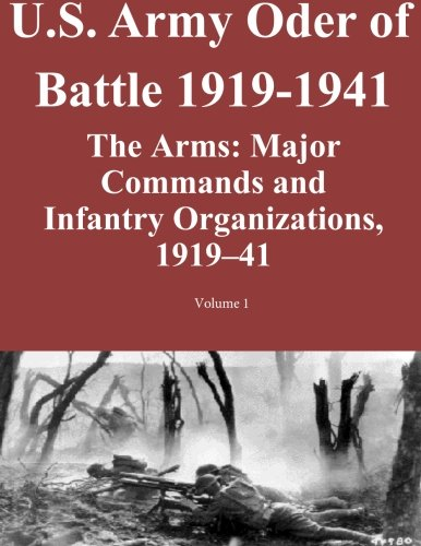 US Army Order of Battle 1919-1941: The Arms: Major Commands and Infantry Organizations, 1919-41; Volume 1