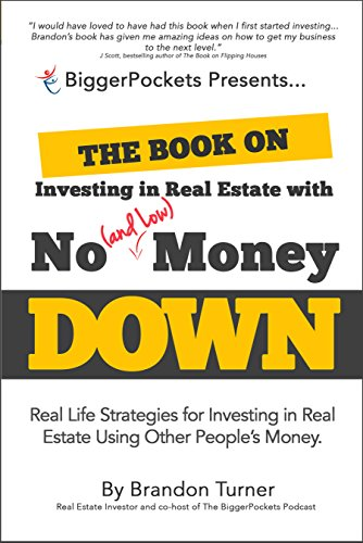 The Book on Investing In Real Estate with No (and Low) Money Down: Real Life Strategies for Investing in Real Estate Using Other People's Money (Getting Started Flipping Houses With No Money)