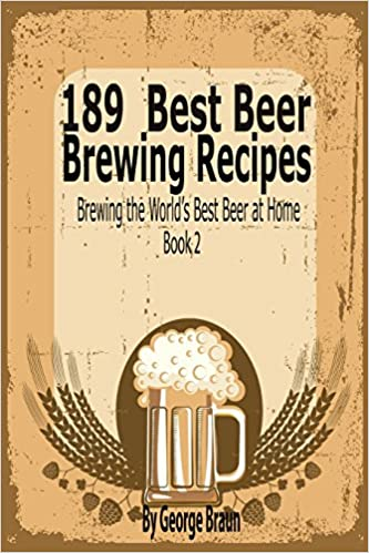 189 Best Beer Brewing Recipes: Brewing The Worldu0027s Best Beer At Home Book  2: George Braun: 9781633830042: Amazon.com: Books