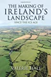 The Making of Ireland's Landscape, Valerie Hall, 1848891156