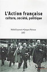 L'Action Française. Culture, société, politique