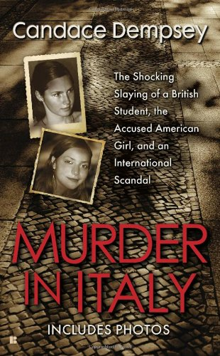 Murder In Italy  The Shocking Slaying Of A British Student  The Accused American Girl  And An International Scandal