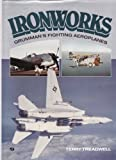 The Ironworks : Grumman's Fighting Aeroplanes, Treadwell, Terry C., 0879384883