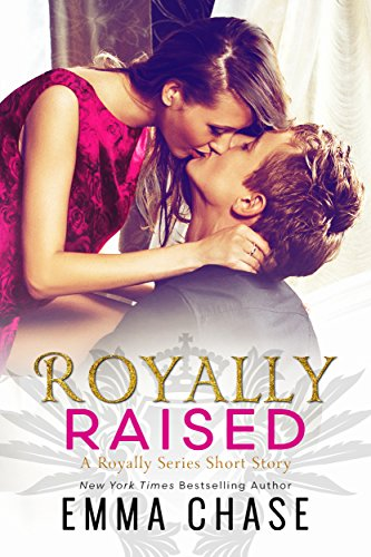 Royally Raised: A Royally Series Short Story (The Royally ()