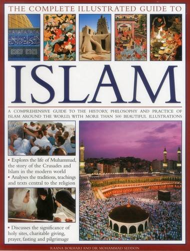 Guide Illustrated Architectural (The Complete Illustrated Guide to Islam: A Comprehensive Guide To The History, Philosophy And Practice Of Islam Around The World, With More Than 500 Beautiful Illustrations)