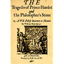 The Tragedy of Prince Hamlet and the Philosopher's Stone, or, A Will Most Incorrect to Heaven by William Shakespeare