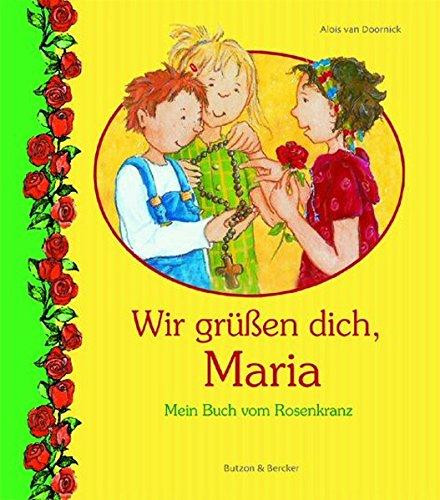 Wir grüßen dich, Maria: Mein Buch vom Rosenkranz
